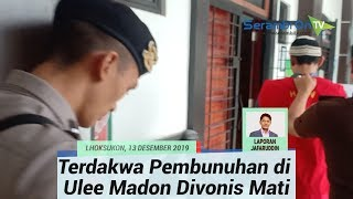 Terdakwa Pembunuh Istri dan Anak di Ulee Madon Aceh Utara Divonis Mati