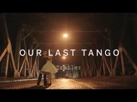 OUR LAST TANGO Trailer | Festival 2015