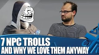 Rob presents our list of 7 NPCs who trolled us hard, and why we love them anyway. Are there any we've missed? Let us know in...