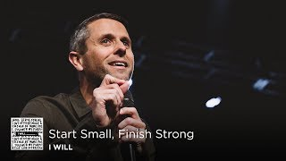 Start Small, Finish Strong