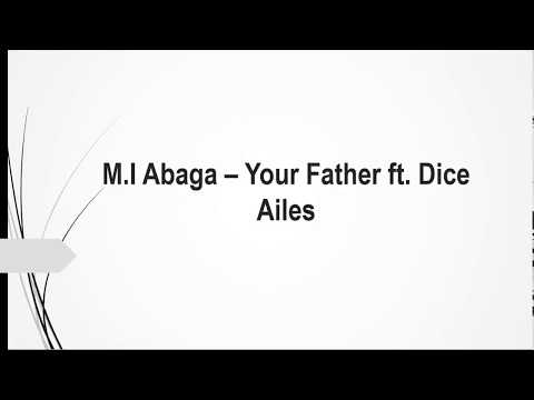 M I Abaga – Your Father ft  Dice Ailes