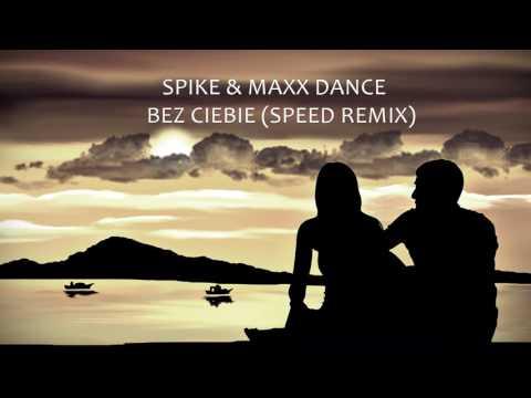 Spike - Maxx Dance - BEZ CIEBIE - SPEED REMIX (Audio)