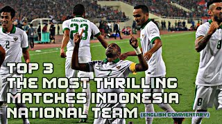 Video TOP 3 THE MOST THRILLING MATCHES INDONESIA NATIONAL TEAM (ENGLISH COMMENTARY) MP3, 3GP, MP4, WEBM, AVI, FLV Desember 2017
