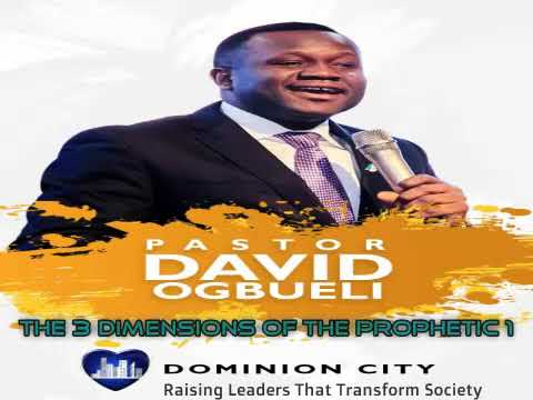 Pastor David Ogbueli: The 3 Dimensions Of The Prophetic 1