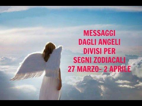 Messaggi Angelici divisi per Segno Zodiacale ★ Dal 27 marzo al 2 aprile 2017