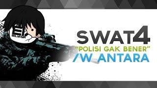 "Video SWAT 4 Indonesia - ""Polisi Gak Bener"" w/ Antara MP3, 3GP, MP4, WEBM, AVI, FLV Juni 2019"