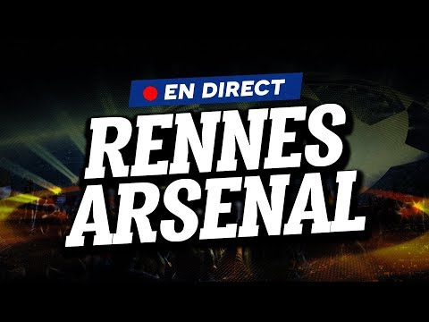 🔴 [ DIRECT / LIVE ] RENNES - ARSENAL // Club House