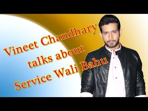 Vineet Chaudhary talks about Service Wali Bahu