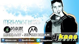 Micklaay - See The Dream (February 2014) New Day Riddim - Deadline Recordz | Dancehall - YouTube