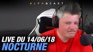 Video VOD ►LA NOCTURNE ! - Live du 14/06/2018 MP3, 3GP, MP4, WEBM, AVI, FLV Juni 2018