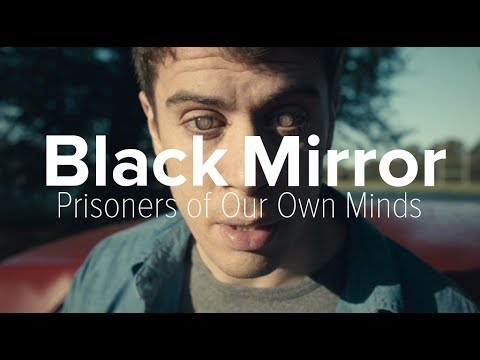 Black Mirror: Prisoners of Our Own Minds