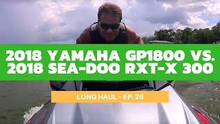 10. 2018 Yamaha GP1800 vs. 2018 Sea-Doo RXT-X 300 – Long Haul Ep. 26