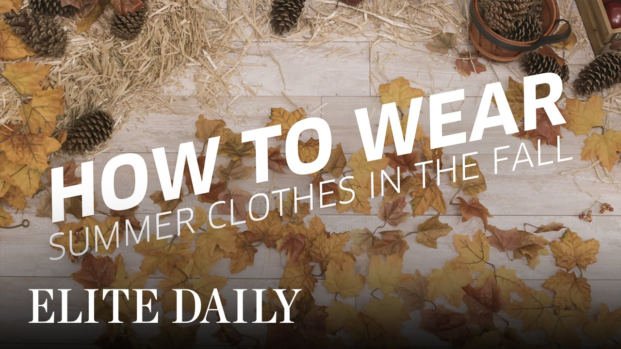 How To Get Away With Wearing Your Favorite Summer Clothes This Fall