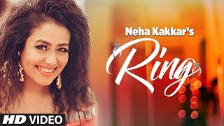 Neha Kakkar: Ring Video Song  Latest Punjabi Song 2017 Presenting Neha Kakkar's brand new song RING composed by Jatinder Jeetu and penned by Surjit ...