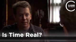 Closer to Truth: Is Time Real?