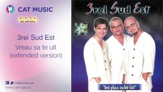 3rei Sud Est - Vreau sa te uit (extended version)