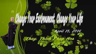 Change Your Environment, Change Your Life - Thay. Thich Phap Hoa (Apr.15, 2016)