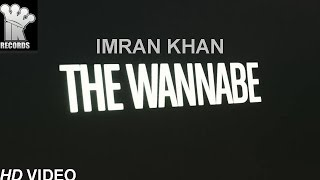 Imran Khan   The Wannabe  Official Music Video
