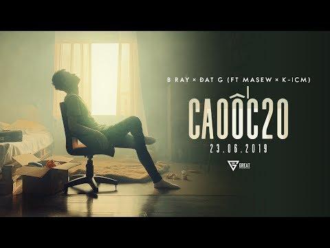 Cao Ốc 20 | B RAY x DatG (ft MASEW x K-ICM) | MV OFFICIAL - Thời lượng: 4:15.