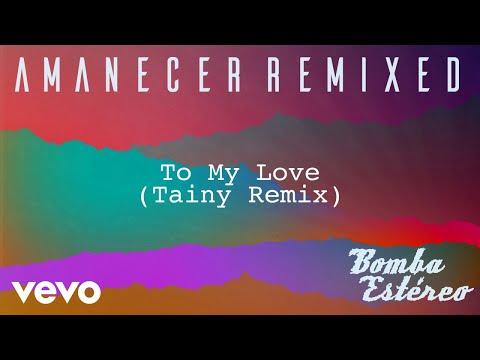 Bomba Estéreo - To My Love (Tainy Remix)[Audio] (видео)
