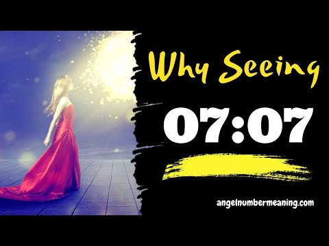 0707 Meaning Why Do I Keep Seeing 07:07 Everywhere 07 07 SECRETS