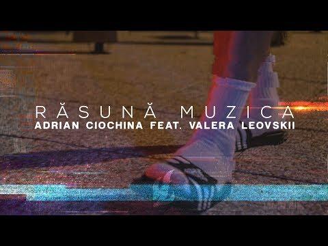 Adrian Ciochina feat. Valera Leovskii - Răsună Muzica (Official Video 2017)