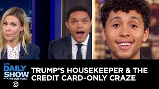 Video Trump's Undocumented Housekeeper & The Credit Card-Only Craze | The Daily Show MP3, 3GP, MP4, WEBM, AVI, FLV Desember 2018