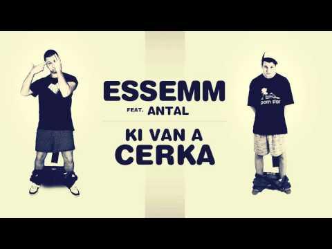 Essemm - Ki van a cerka feat. Antal