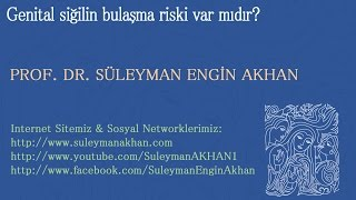 Genital Siğilin Bulaşma Riski Var Mıdır? - Prof. Dr. Süleyman Engin Akhan