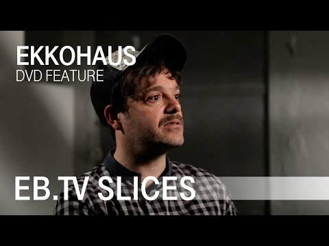 Ekkohaus (Slices DVD Feature)