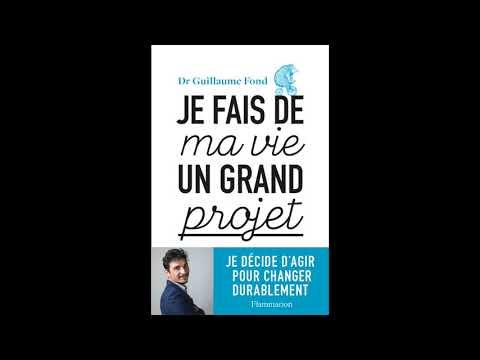 """""""Je fais de ma vie un grand projet"""" Flammarion- Dr Guillaume Fond"""