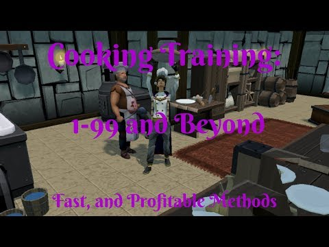 Cooking Training 1-99 And Beyond -  Fast And Profitable Methods - Runescape 2018