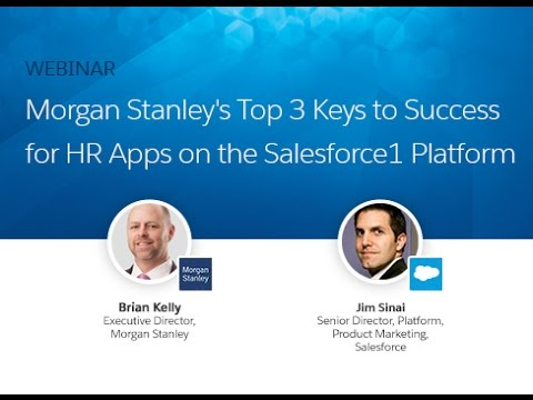 Morgan Stanleyâs 3 Keys to Successful HR Apps on the Salesforce1 Platform