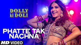 Phatte Tak Nachna (Video Song) - Dolly Ki Doli  by Sunidhi Chauhan ft. Sonam Kapoor