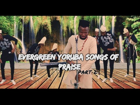 Evergreen Yoruba songs of praise 2
