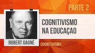 ROBERT GAGNÉ E COGNITIVISMO: IMPLICAÇÕES PEDAGÓGICAS