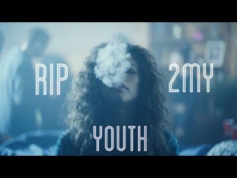 Euphoria {Rue Bennet} RIP 2 My Youth