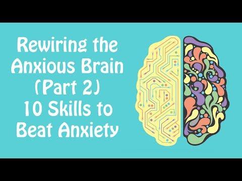 Rewiring the Anxious Brain Part 2: 10 Skills to Beat Anxiety (Anxiety Skills #22)