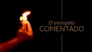 El Evangelio comentado 31-01-2017
