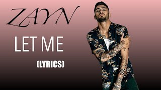 Video Let Me - ZAYN (Lyrics) MP3, 3GP, MP4, WEBM, AVI, FLV Mei 2018