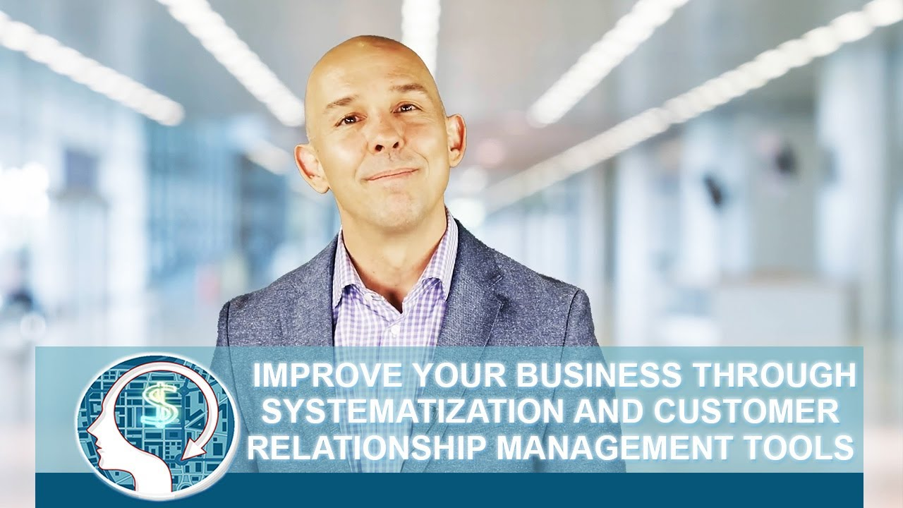 Improve Your Business through Systematization and Customer Relationship Management Tools