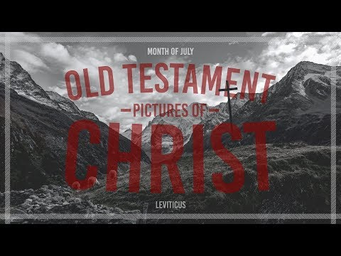 Old Testament Pictures of Jesus Christ 7-8-18 PM