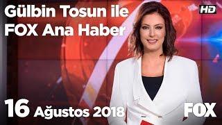 Video 16 Ağustos 2018 Gülbin Tosun ile FOX Ana Haber MP3, 3GP, MP4, WEBM, AVI, FLV Agustus 2018