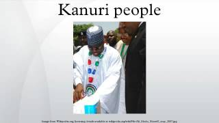 The Kanuri people are an African ethnic group living largely in the lands of the former Kanem and Bornu Empires in Niger, Nigeria and Cameroon. Those general...