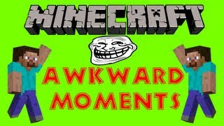Those Awkward Moments in Minecraft
