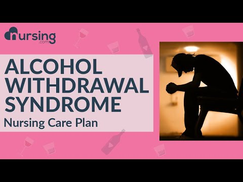 Alcohol withdrawal syndrome and Delirium Tremens (Nursing Care Plans)