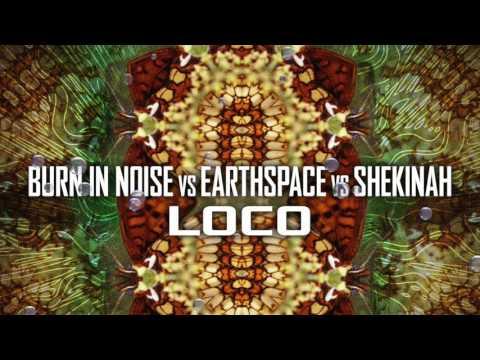Burn in Noise Vs Earthspace Vs Shekinah - Loco