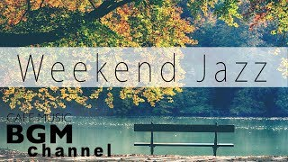 Weekend Jazz Music - Jazz Hiphop, Jazz ballad, - Smooth Jazz - Have a nice weekend