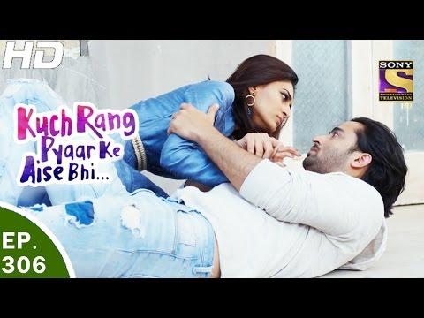 Kuch Rang Pyar Ke Aise Bhi - कुछ रंग प्यार के ऐसे भी - Ep 306 - 2nd May, 2017