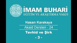 Hasan KARAKAYA Hocaefendi-Akaid Dersleri 24: Tevhid ve Şirk-III